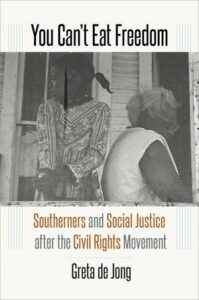 You Can't Eat Freedom: Southerners and Social Justice after the Civil Rights Movement, by Greta de Jong