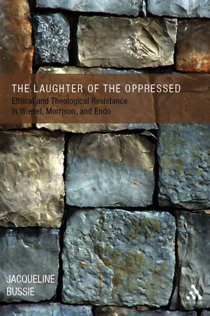 The Laughter of the Oppressed: Ethical and Theological Resistance in Wiesel, Morrison, and Endo