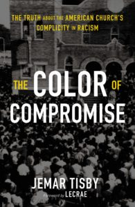 The Color of Compromise: The Truth about the American Church's Complicity in Racism, by Jemar Tisby