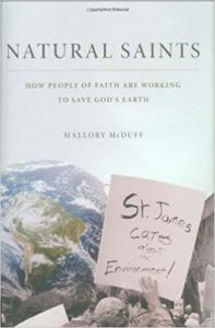 Natural Saints: How People of Faith Are Working to Save God's Earth, by Mallory McDuff
