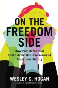 On the Freedom Side: How Five Decades of Youth Activists Have Remixed American History, by Wesley C. Hogan