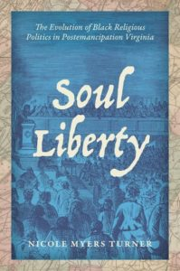 Soul Liberty: The Evolution of Black Religious Politics in Postemancipation Virginia, by Nicole Myers Turner