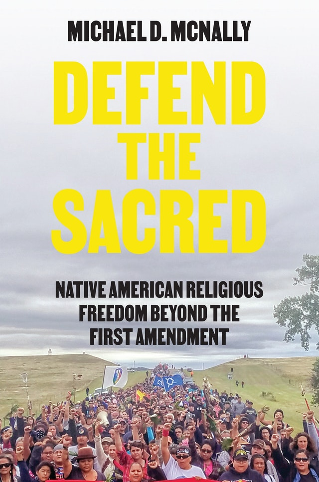 Defend the Sacred: Native American Religious Freedom beyond the First Amendment