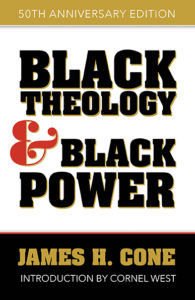 Black Theology and Black Power 50th Anniversary Edition, by James H. Cone