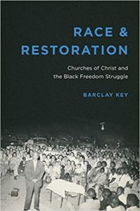 Race and Restoration: Churches of Christ and the Black Freedom Struggle, by Barclay Key