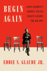 Being Again: James Baldwin's America and Its Urgent Lessons for Our Own, by Eddie S. Glaude Jr
