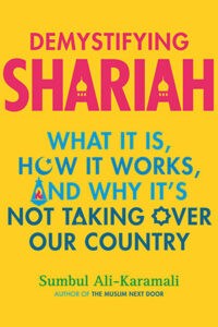 Demystifying Shariah: What It Is, How It Works, and Why It's Not Taking Over Our Country, by Sumbul Ali-Karamali