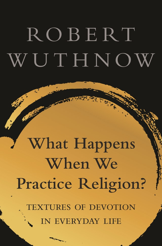 What Happens When We Practice Religion?: Textures of Devotion in Everyday Life