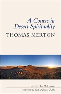 A Course in Desert Spirituality, by Thomas Merton