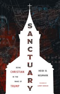 Sanctuary: Being Christian in the Wake of Trump, by Heidi Neumark