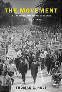 The Movement: The African American Struggle for Civil Rights, by Thomas C. Holt