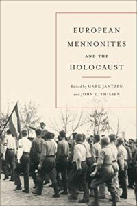 European Mennonites and the Holocaust, by Mark Jantzen and John D. Thiesen