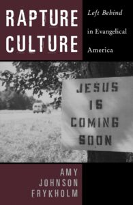 Rapture Culture: Left Behind in Evangelical America, by Amy Johnson Frykholm
