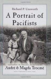 A Portrait of Pacifists: Le Chambon, the Holocaust, and the Lives of André and Magda Trocmé, by Richard P. Unsworth