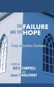 The Failure and The Hope: Essays of Southern Churchmen, edited by Will D. Campbell and James Y. Holloway