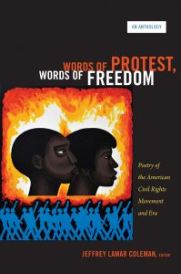 Words of Protest, Words of Freedom: Poetry of the American Civil Rights Movement and Era, edited by Jeffrey Lamar Coleman